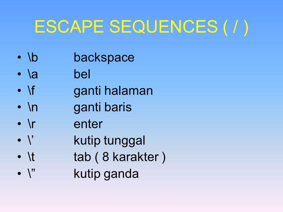 ESCAPE SEQUENCES ( / ) \bbackspace \abel \fganti halaman \nganti baris \renter \'kutip tunggal \ttab ( 8 karakter ) \ kutip ganda