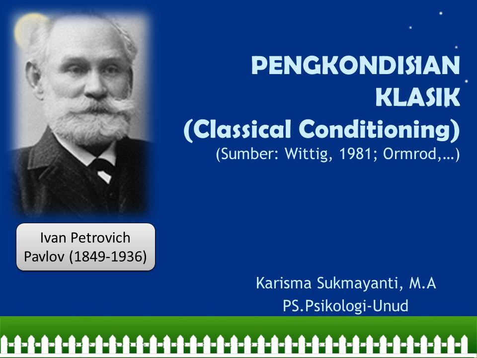 PENGKONDISIAN KLASIK (Classical Conditioning) (Sumber: Wittig, 1981; Ormrod,…) Karisma Sukmayanti, M.A PS.Psikologi-Unud Ivan Petrovich Pavlov (1849-1936)