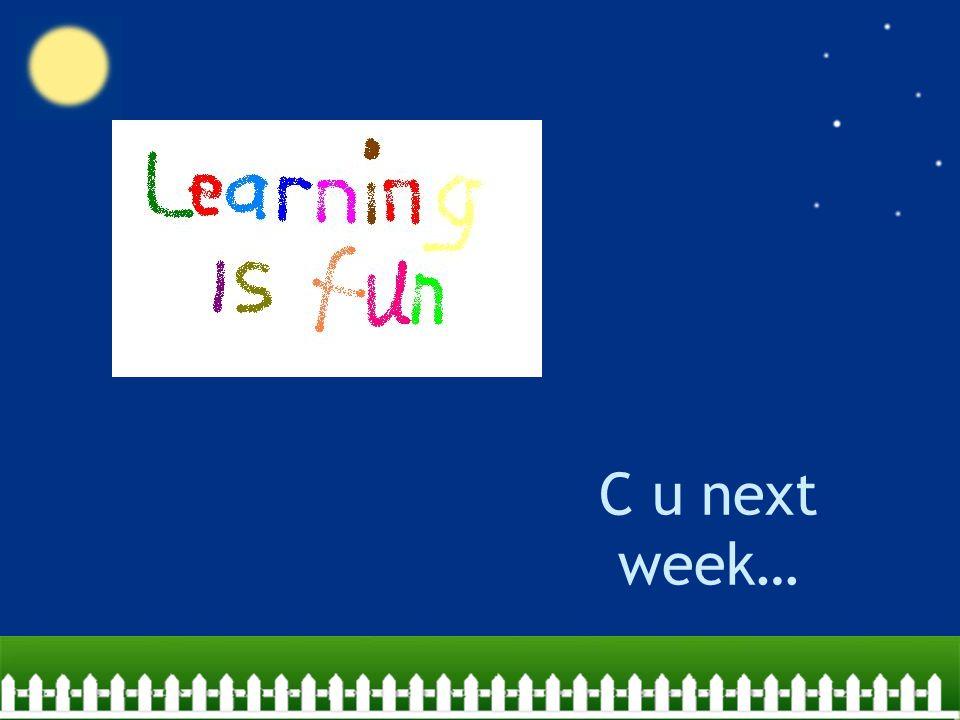 C u next week…