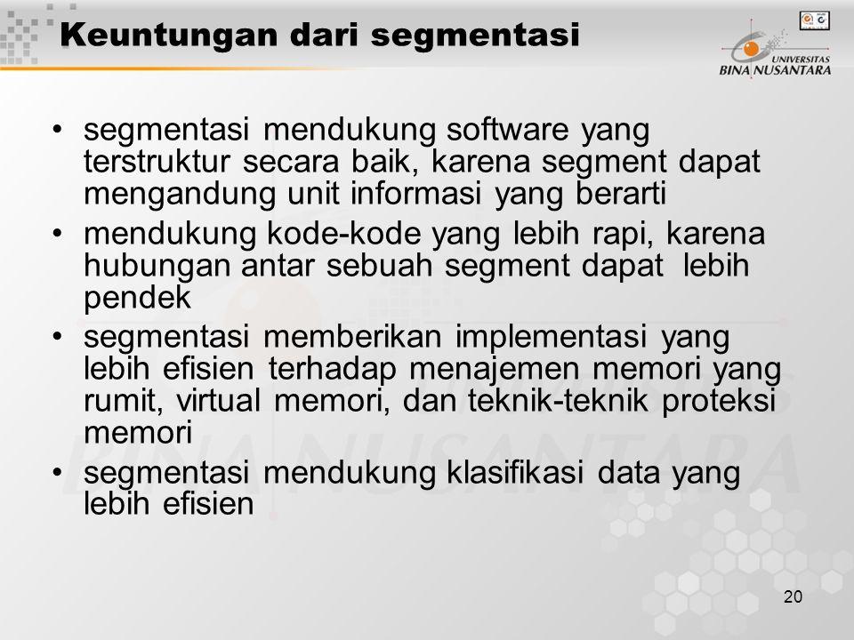 20 Keuntungan dari segmentasi segmentasi mendukung software yang terstruktur secara baik, karena segment dapat mengandung unit informasi yang berarti