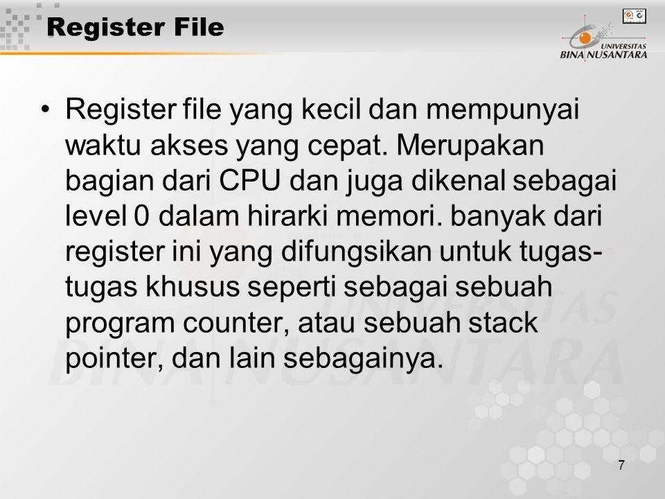 7 Register File Register file yang kecil dan mempunyai waktu akses yang cepat. Merupakan bagian dari CPU dan juga dikenal sebagai level 0 dalam hirark