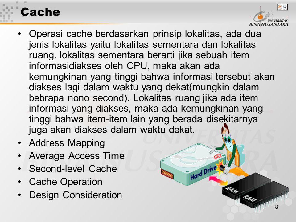 8 Cache Operasi cache berdasarkan prinsip lokalitas, ada dua jenis lokalitas yaitu lokalitas sementara dan lokalitas ruang. lokalitas sementara berart