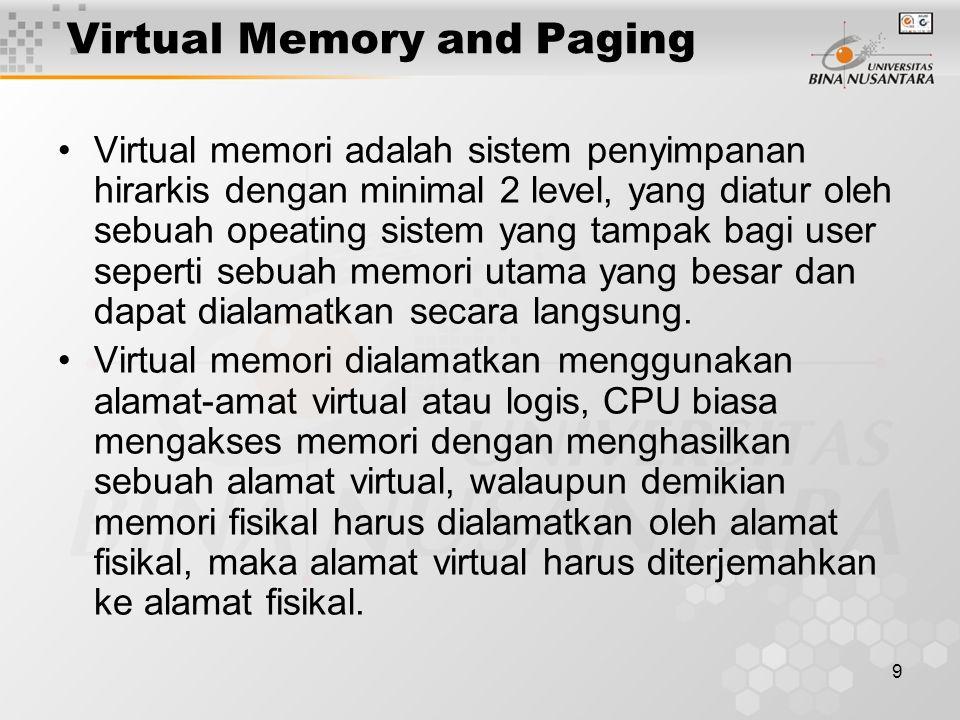 9 Virtual Memory and Paging Virtual memori adalah sistem penyimpanan hirarkis dengan minimal 2 level, yang diatur oleh sebuah opeating sistem yang tam