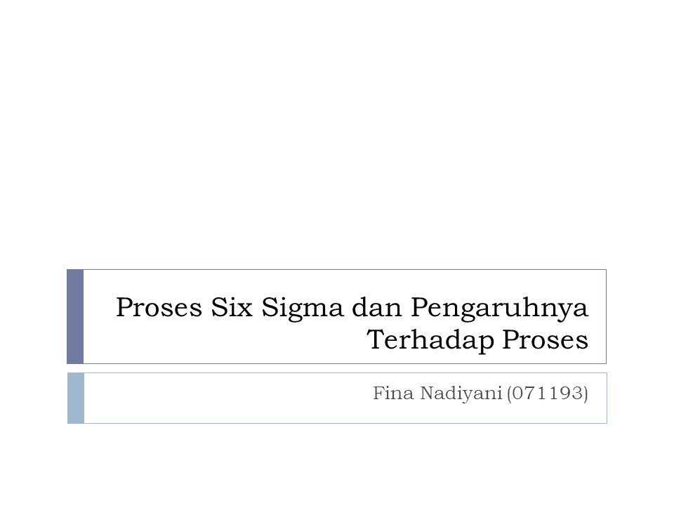 Proses Six Sigma dan Pengaruhnya Terhadap Proses Fina Nadiyani (071193)