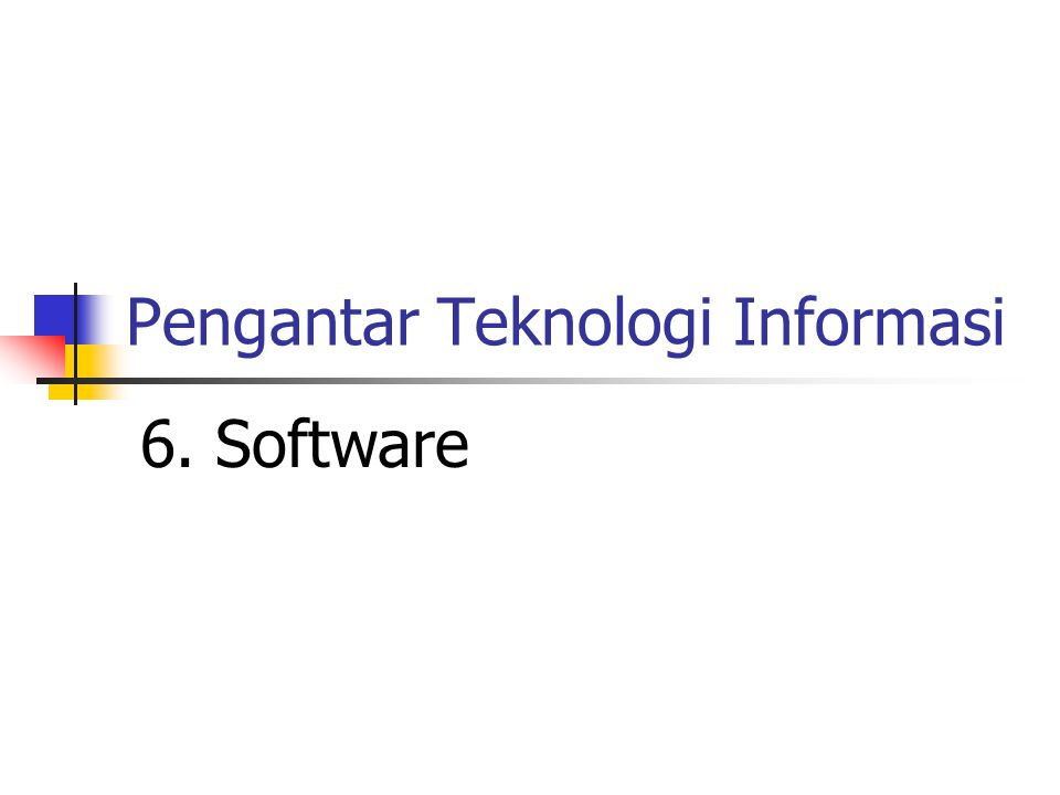 Pengantar Teknologi Informasi 6. Software