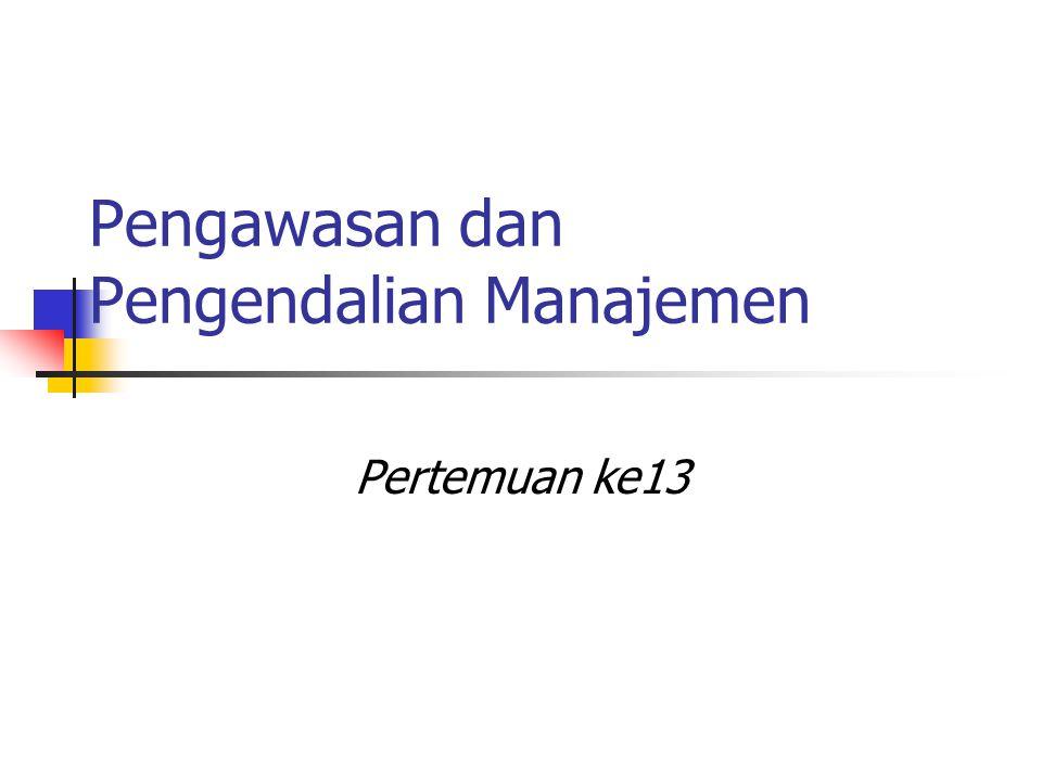 Pengawasan dan Pengendalian Manajemen Pertemuan ke13