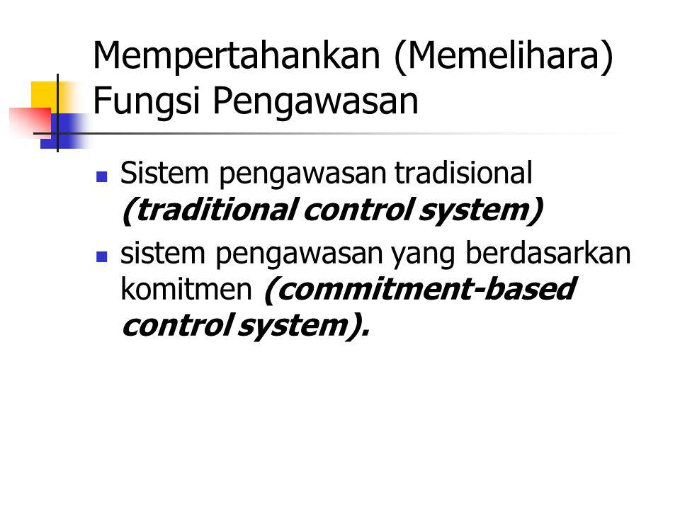 Mempertahankan (Memelihara) Fungsi Pengawasan Sistem pengawasan tradisional (traditional control system) sistem pengawasan yang berdasarkan komitmen (