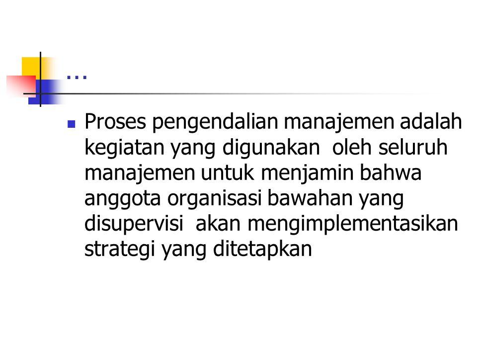 … Proses pengendalian manajemen adalah kegiatan yang digunakan oleh seluruh manajemen untuk menjamin bahwa anggota organisasi bawahan yang disupervisi