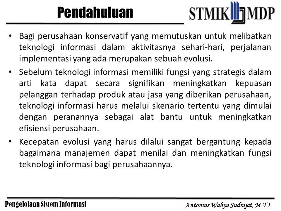 Pengelolaan Sistem Informasi Antonius Wahyu Sudrajat, M.T.I Pendahuluan Bagi perusahaan konservatif yang memutuskan untuk melibatkan teknologi informa