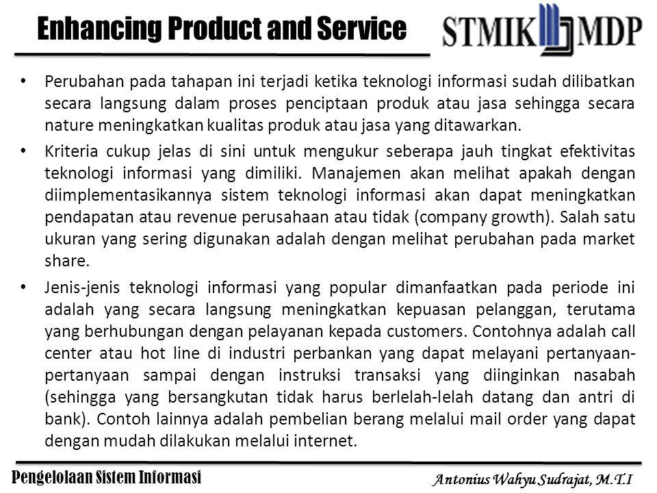 Pengelolaan Sistem Informasi Antonius Wahyu Sudrajat, M.T.I Enhancing Product and Service Perubahan pada tahapan ini terjadi ketika teknologi informas