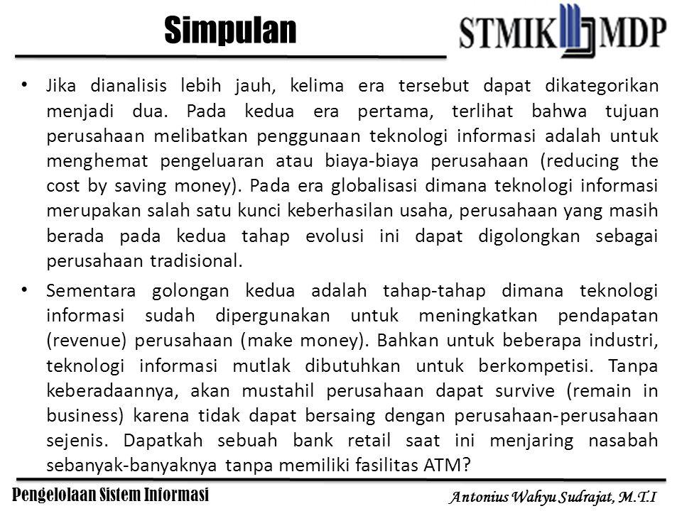 Pengelolaan Sistem Informasi Antonius Wahyu Sudrajat, M.T.I Simpulan Jika dianalisis lebih jauh, kelima era tersebut dapat dikategorikan menjadi dua.
