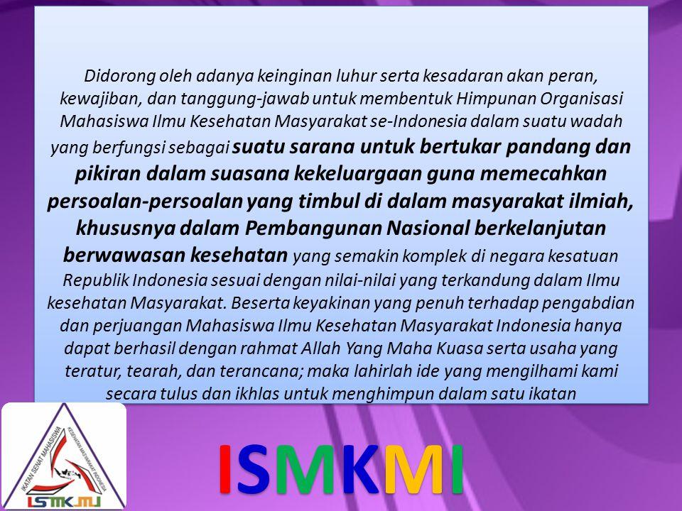 Didorong oleh adanya keinginan luhur serta kesadaran akan peran, kewajiban, dan tanggung-jawab untuk membentuk Himpunan Organisasi Mahasiswa Ilmu Kesehatan Masyarakat se-Indonesia dalam suatu wadah yang berfungsi sebagai suatu sarana untuk bertukar pandang dan pikiran dalam suasana kekeluargaan guna memecahkan persoalan-persoalan yang timbul di dalam masyarakat ilmiah, khususnya dalam Pembangunan Nasional berkelanjutan berwawasan kesehatan yang semakin komplek di negara kesatuan Republik Indonesia sesuai dengan nilai-nilai yang terkandung dalam Ilmu kesehatan Masyarakat.