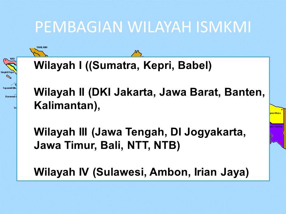 Wilayah I ((Sumatra, Kepri, Babel) Wilayah II (DKI Jakarta, Jawa Barat, Banten, Kalimantan), Wilayah III (Jawa Tengah, DI Jogyakarta, Jawa Timur, Bali, NTT, NTB) Wilayah IV (Sulawesi, Ambon, Irian Jaya) PEMBAGIAN WILAYAH ISMKMI