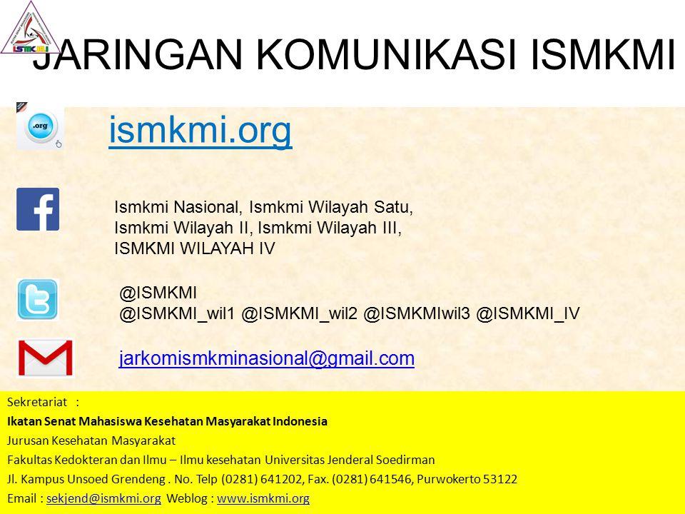 JARINGAN KOMUNIKASI ISMKMI Sekretariat : Ikatan Senat Mahasiswa Kesehatan Masyarakat Indonesia Jurusan Kesehatan Masyarakat Fakultas Kedokteran dan Il
