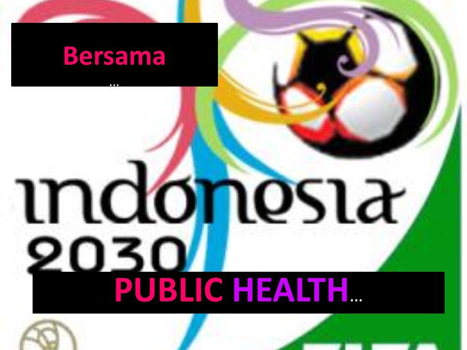 PUBLIC HEALTH … Bersama …