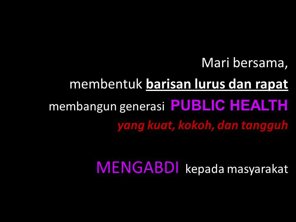 Mari bersama, membentuk barisan lurus dan rapat membangun generasi PUBLIC HEALTH yang kuat, kokoh, dan tangguh MENGABDI kepada masyarakat