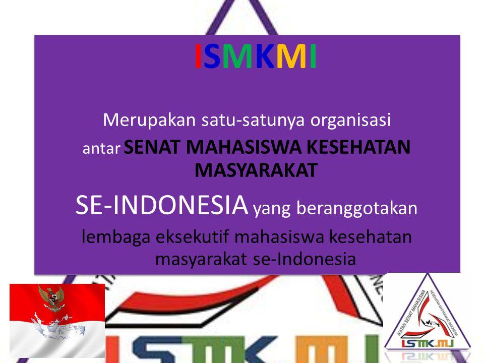 ISMKMI Merupakan satu-satunya organisasi antar SENAT MAHASISWA KESEHATAN MASYARAKAT SE-INDONESIA yang beranggotakan lembaga eksekutif mahasiswa keseha
