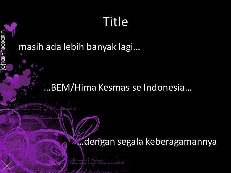 Title masih ada lebih banyak lagi… …BEM/Hima Kesmas se Indonesia… …dengan segala keberagamannya