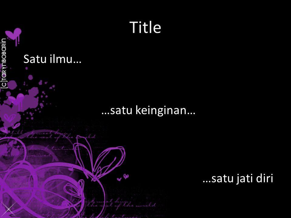 Title Satu ilmu… …satu keinginan… …satu jati diri
