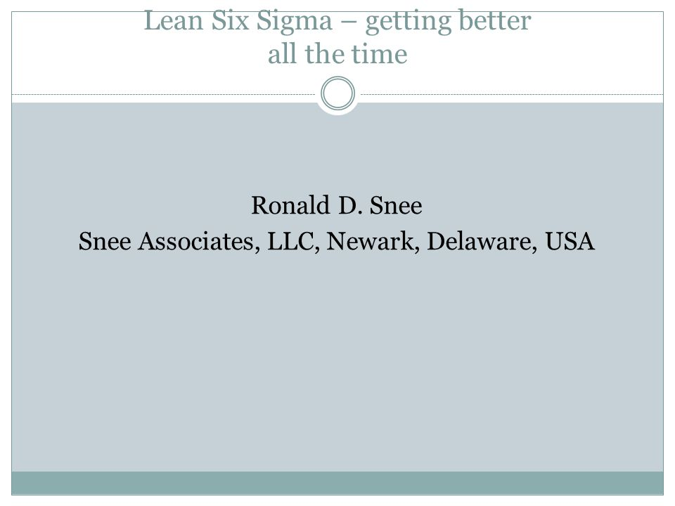 Lean Six Sigma – getting better all the time Ronald D.