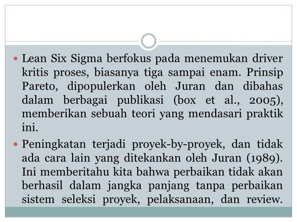 Lean Six Sigma berfokus pada menemukan driver kritis proses, biasanya tiga sampai enam. Prinsip Pareto, dipopulerkan oleh Juran dan dibahas dalam berb