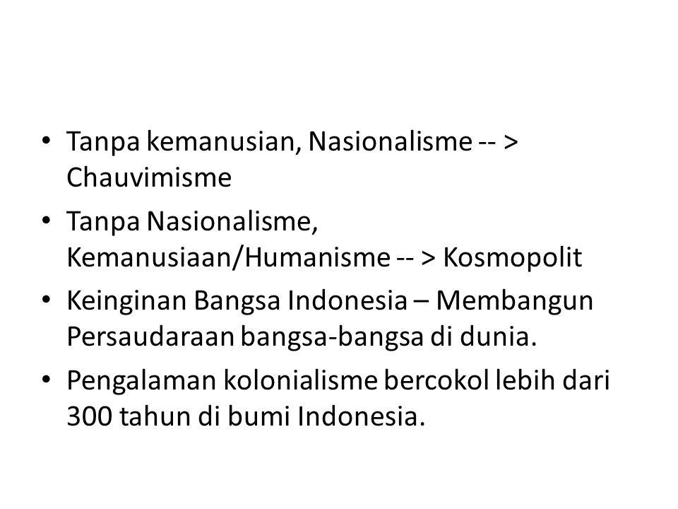 Tanpa kemanusian, Nasionalisme -- > Chauvimisme Tanpa Nasionalisme, Kemanusiaan/Humanisme -- > Kosmopolit Keinginan Bangsa Indonesia – Membangun Persa