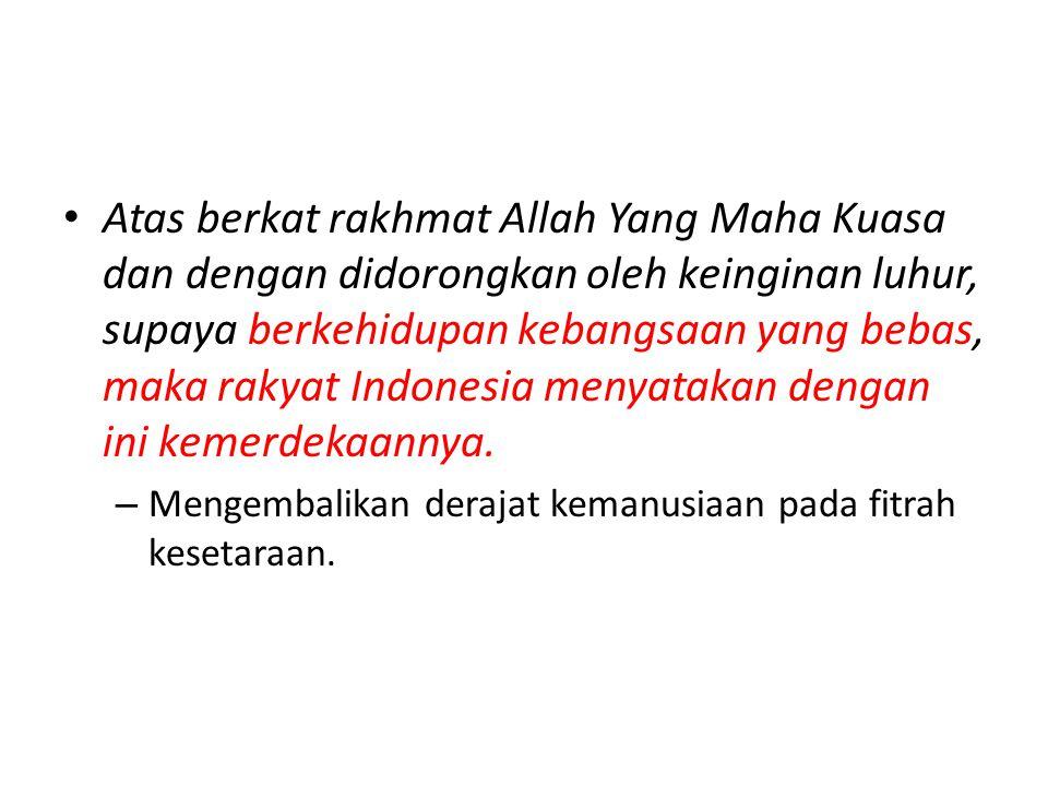 Kemudian daripada itu untuk membentuk suatu Pemerintah Negara Indonesia yang melindungi segenap bangsa Indonesia dan seluruh tumpah darah Indonesia dan untuk memajukan kesejahteraan umum, mencerdaskan kehidupan bangsa, dan ikut melaksanakan ketertiban dunia yang berdasarkan kemerdekaan, perdamaian abadi dan keadilan sosial, maka disusunlah Kemerdekaan Kebangsaan Indonesia itu dalam suatu Undang-Undang Dasar Negara Indonesia, yang terbentuk dalam suatu susunan Negara Republik Indonesia yang berkedaulatan rakyat dengan berdasar kepada Ketuhanan Yang Maha Esa, Kemanusiaan yang adil dan beradab, Persatuan Indonesia dan Kerakyatan yang dipimpin oleh hikmat kebijaksanaan dalam Permusyawaratan/Perwakilan, serta dengan mewujudkan suatu Keadilan sosial bagi seluruh rakyat Indonesia.