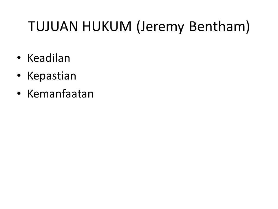 TUJUAN HUKUM (Jeremy Bentham) Keadilan Kepastian Kemanfaatan