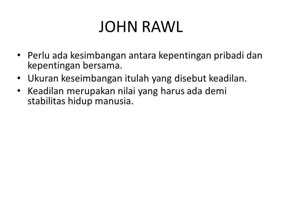 JOHN RAWL Untuk merumuskan keadilan setiap manusia perlu dikembalikan pada posisi asli, manusia sebagai manusia, untuk mencapai persetujuan asli, dengan prinsip: – Prinsip kebebasan yang sama-sama sebesar-besarnya (principle of greatest equal liberty).