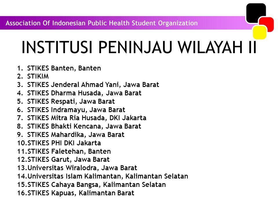 INSTITUSI PENINJAU WILAYAH II 1.STIKES Banten, Banten 2.STIKIM 3.STIKES Jenderal Ahmad Yani, Jawa Barat 4.STIKES Dharma Husada, Jawa Barat 5.STIKES Re