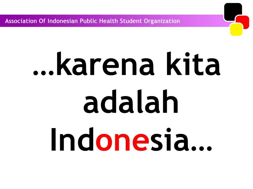 …karena kita adalah Indonesia…