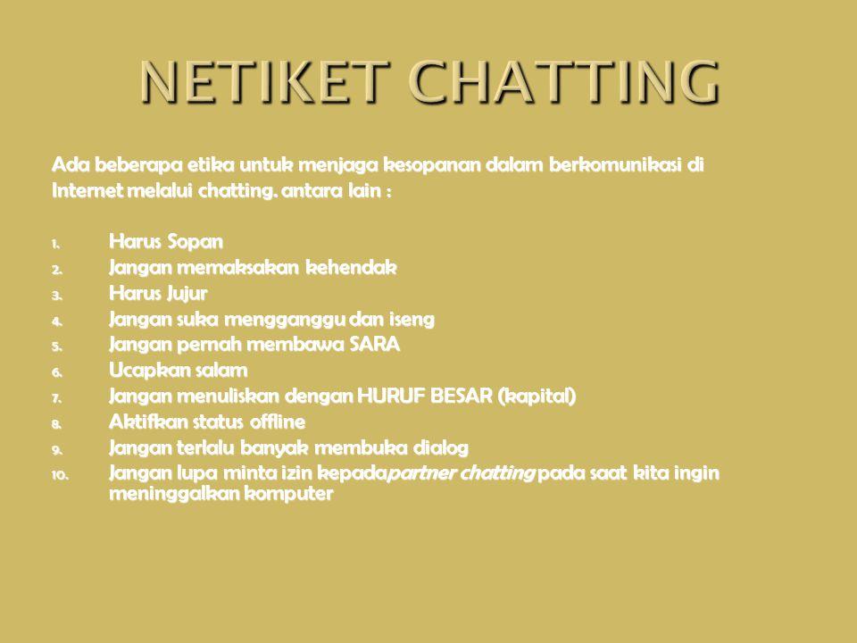Ada beberapa etika untuk menjaga kesopanan dalam berkomunikasi di Internet melalui chatting.