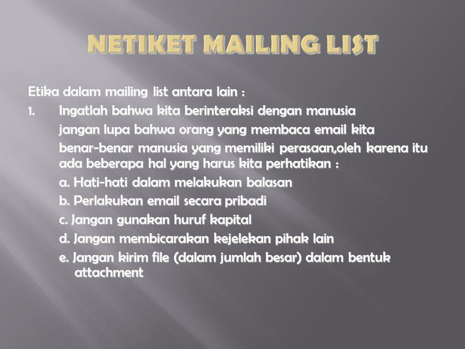 Etika dalam mailing list antara lain : 1.