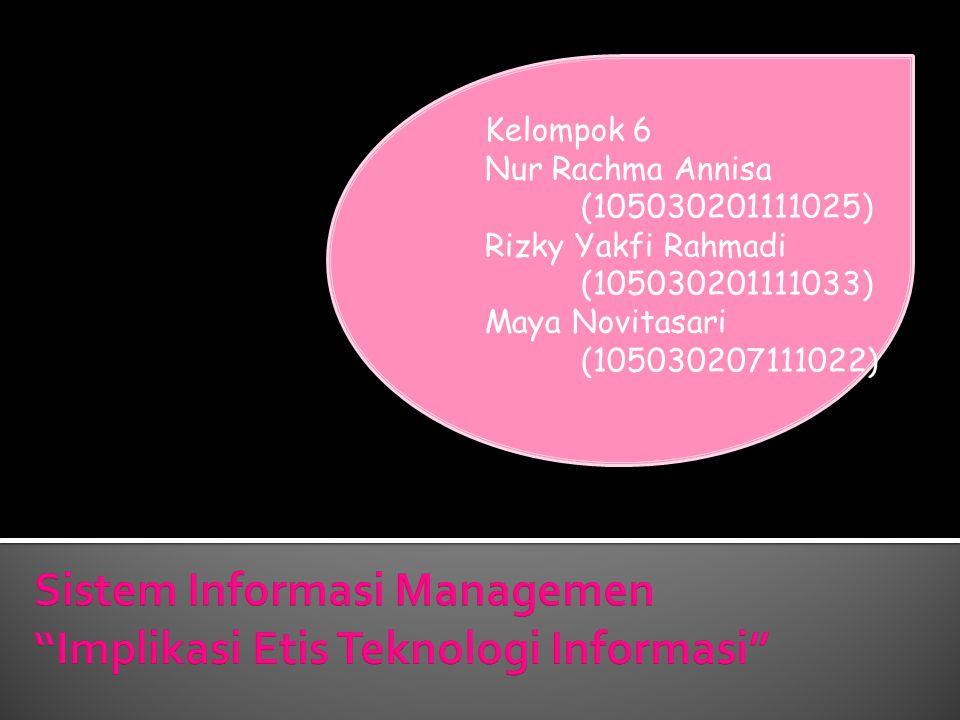 Kelompok 6 Nur Rachma Annisa (105030201111025) Rizky Yakfi Rahmadi (105030201111033) Maya Novitasari (105030207111022)