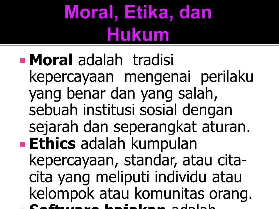  Moral adalah tradisi kepercayaan mengenai perilaku yang benar dan yang salah, sebuah institusi sosial dengan sejarah dan seperangkat aturan.  Ethic