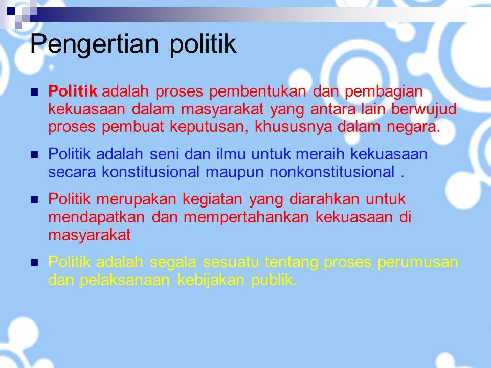 Pengertian politik Politik adalah proses pembentukan dan pembagian kekuasaan dalam masyarakat yang antara lain berwujud proses pembuat keputusan, khususnya dalam negara.