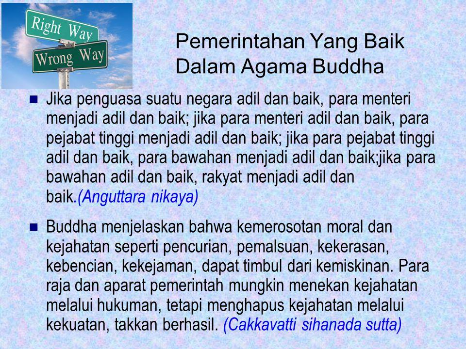 Pemerintahan Yang Baik Dalam Agama Buddha Jika penguasa suatu negara adil dan baik, para menteri menjadi adil dan baik; jika para menteri adil dan bai