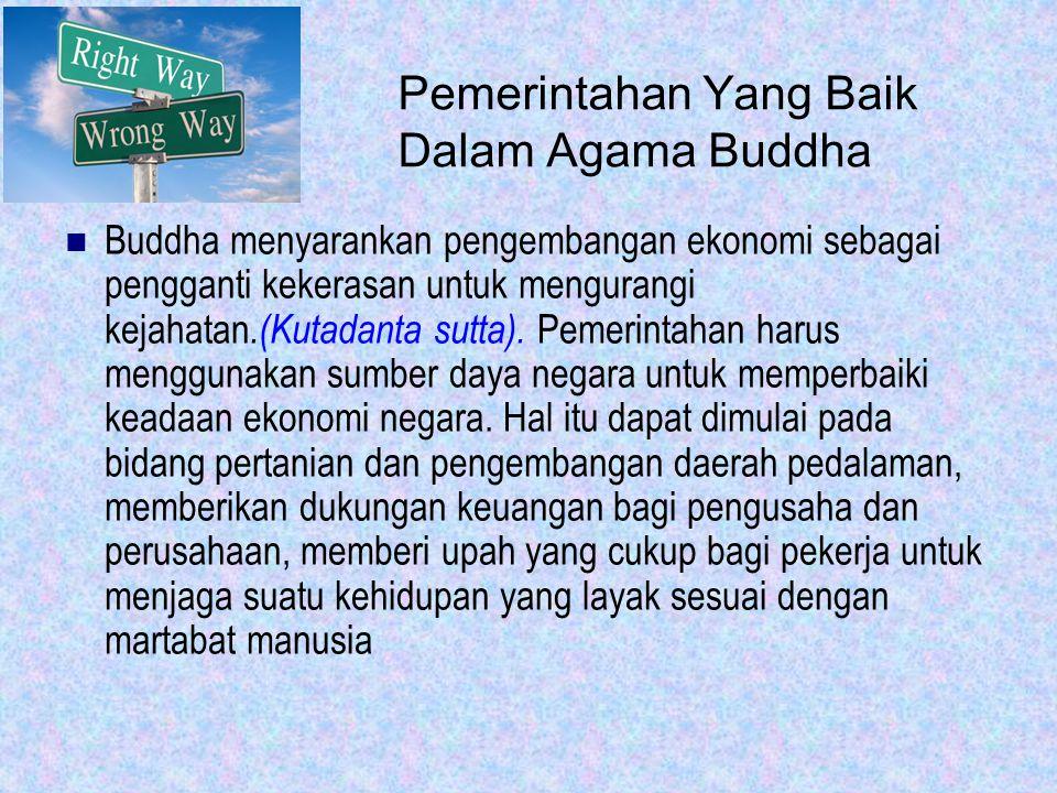 Pemerintahan Yang Baik Dalam Agama Buddha Buddha menyarankan pengembangan ekonomi sebagai pengganti kekerasan untuk mengurangi kejahatan.(Kutadanta sutta).