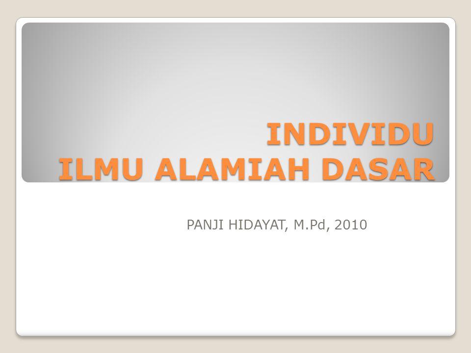 INDIVIDU ILMU ALAMIAH DASAR PANJI HIDAYAT, M.Pd, 2010