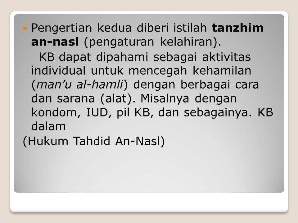 Pengertian kedua diberi istilah tanzhim an-nasl (pengaturan kelahiran). KB dapat dipahami sebagai aktivitas individual untuk mencegah kehamilan (man'u
