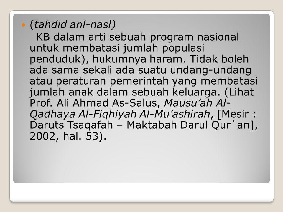 (tahdid anl-nasl) KB dalam arti sebuah program nasional untuk membatasi jumlah populasi penduduk), hukumnya haram. Tidak boleh ada sama sekali ada sua