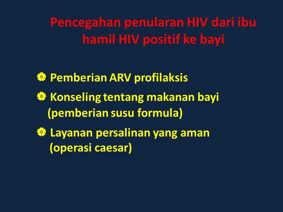  Pemberian ARV profilaksis  Konseling tentang makanan bayi (pemberian susu formula)  Layanan persalinan yang aman (operasi caesar) Pencegahan penul