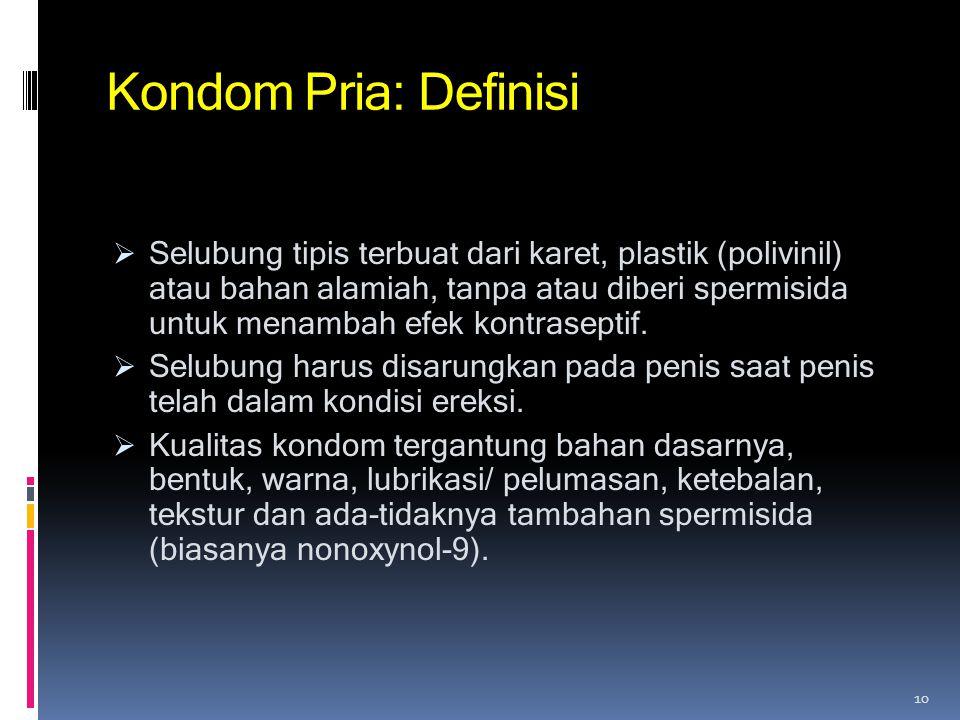 Kondom Pria: Definisi  Selubung tipis terbuat dari karet, plastik (polivinil) atau bahan alamiah, tanpa atau diberi spermisida untuk menambah efek ko