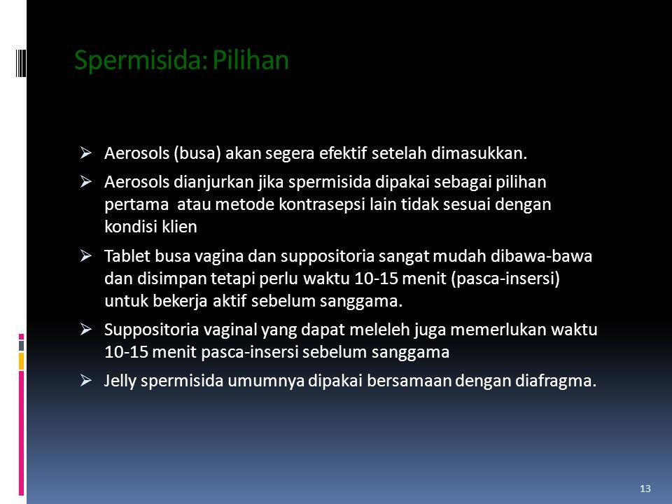 Spermisida: Pilihan  Aerosols (busa) akan segera efektif setelah dimasukkan.  Aerosols dianjurkan jika spermisida dipakai sebagai pilihan pertama at