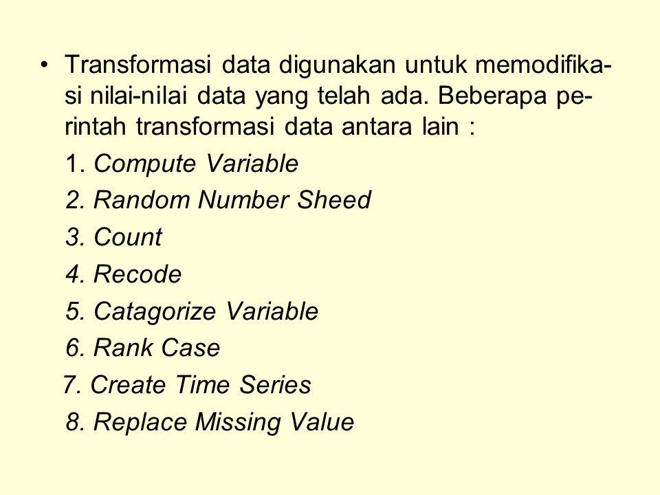 Transformasi data digunakan untuk memodifika- si nilai-nilai data yang telah ada.