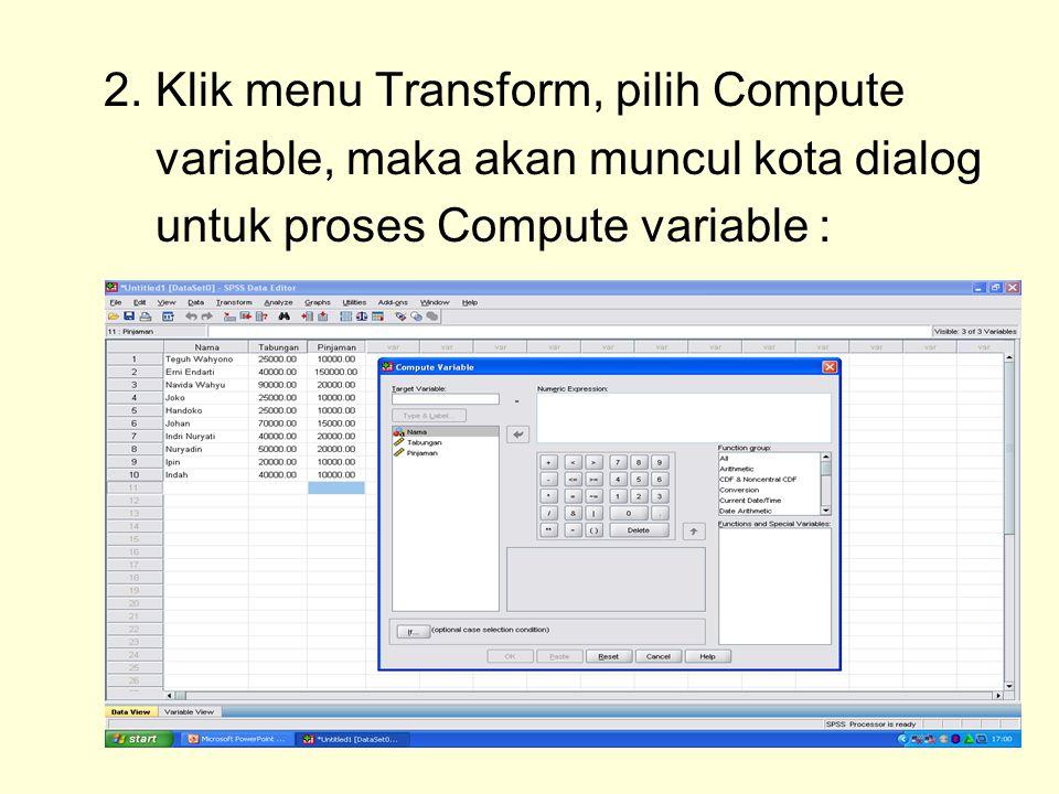 2. Klik menu Transform, pilih Compute variable, maka akan muncul kota dialog untuk proses Compute variable :
