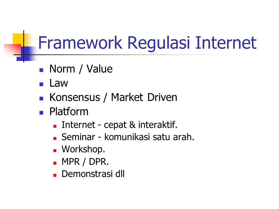 Framework Regulasi Internet Norm / Value Law Konsensus / Market Driven konsensus open system.