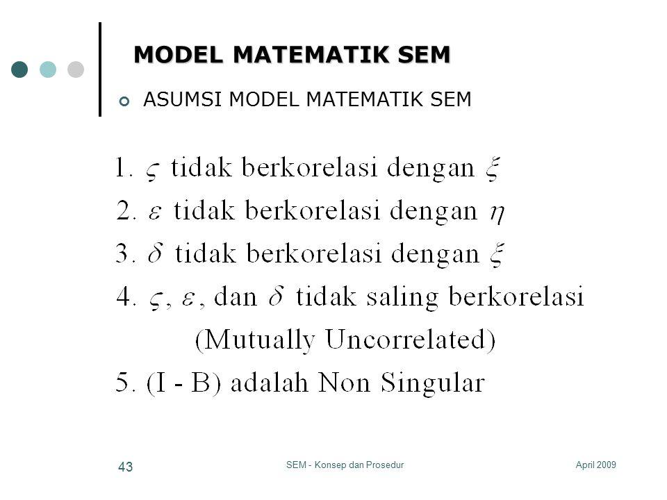 April 2009SEM - Konsep dan Prosedur 43 MODEL MATEMATIK SEM ASUMSI MODEL MATEMATIK SEM