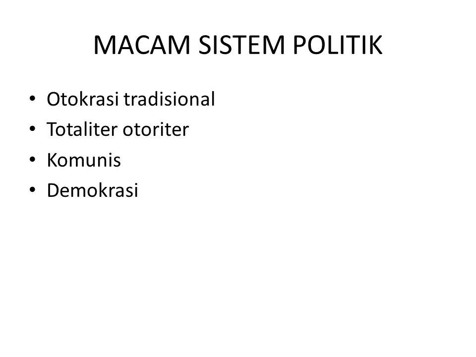 Memahami Politik Secara Komprehensif Model-Model Sistem Politik Sistem Politik Otokrasi Tradisional Kekuasaan dalam sistem ini cenderung bersifat pribadi, negatif dan sebagian bersifat konsensus.