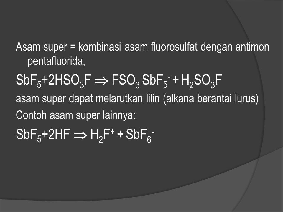 Reaksi dengan Asam sulfat  Asam lemah dalam air menjadi basa dalam asam sulfat CH 3 COOH + H 2 SO 4  HSO 4 - + CH 3 C(OH) 2 +  asam kuat dalam air